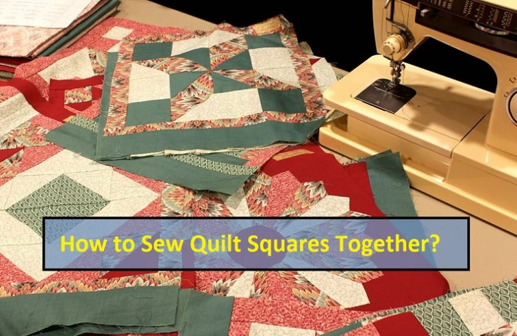 How to Sew Quilt Squares Together